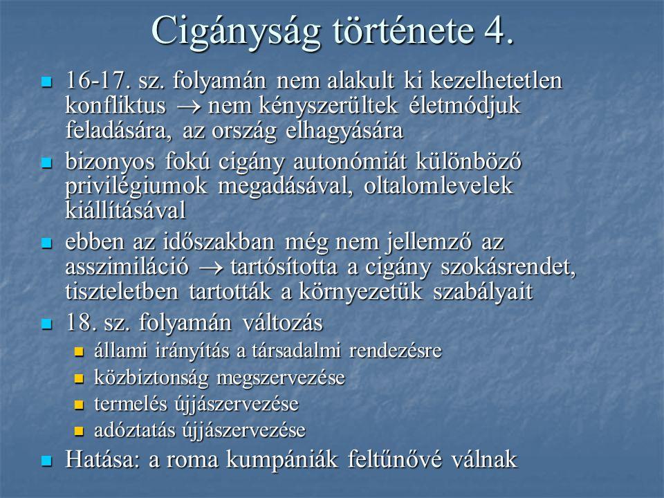 Cigányság története 4. 16-17. sz. folyamán nem alakult ki kezelhetetlen konfliktus  nem kényszerültek életmódjuk feladására, az ország elhagyására 16