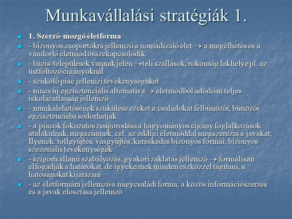 Munkavállalási stratégiák 1. 1. Szerző-mozgó életforma 1. Szerző-mozgó életforma - bizonyos csoportokra jellemző a nomadizáló élet  a megélhetés és a