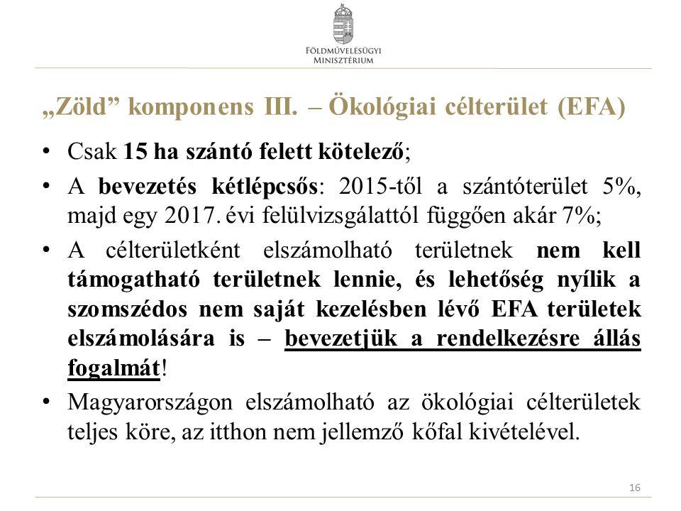 """""""Zöld"""" komponens III. – Ökológiai célterület (EFA) Csak 15 ha szántó felett kötelező; A bevezetés kétlépcsős: 2015-től a szántóterület 5%, majd egy 20"""