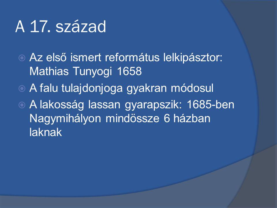 A 17. század  Az első ismert református lelkipásztor: Mathias Tunyogi 1658  A falu tulajdonjoga gyakran módosul  A lakosság lassan gyarapszik: 1685