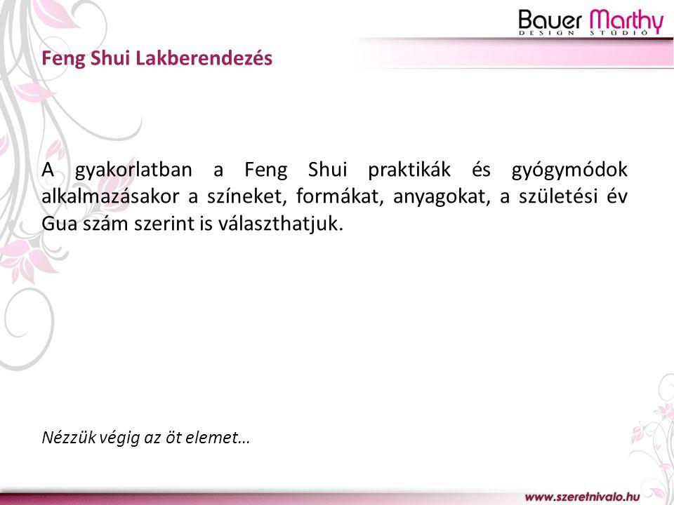 Feng Shui Lakberendezés A gyakorlatban a Feng Shui praktikák és gyógymódok alkalmazásakor a színeket, formákat, anyagokat, a születési év Gua szám sze
