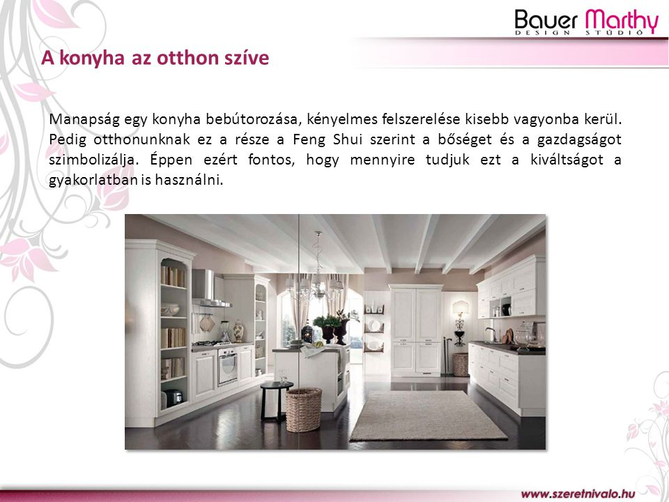 A konyha az otthon szíve Manapság egy konyha bebútorozása, kényelmes felszerelése kisebb vagyonba kerül. Pedig otthonunknak ez a része a Feng Shui sze