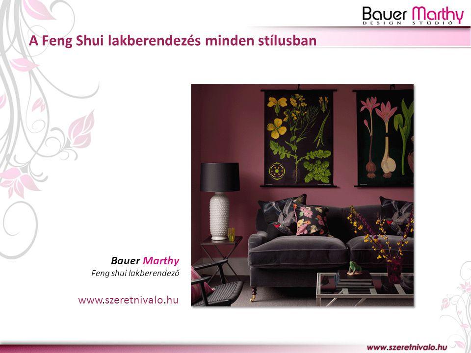 A Feng Shui lakberendezés minden stílusban Bauer Marthy Feng shui lakberendező www.szeretnivalo.hu