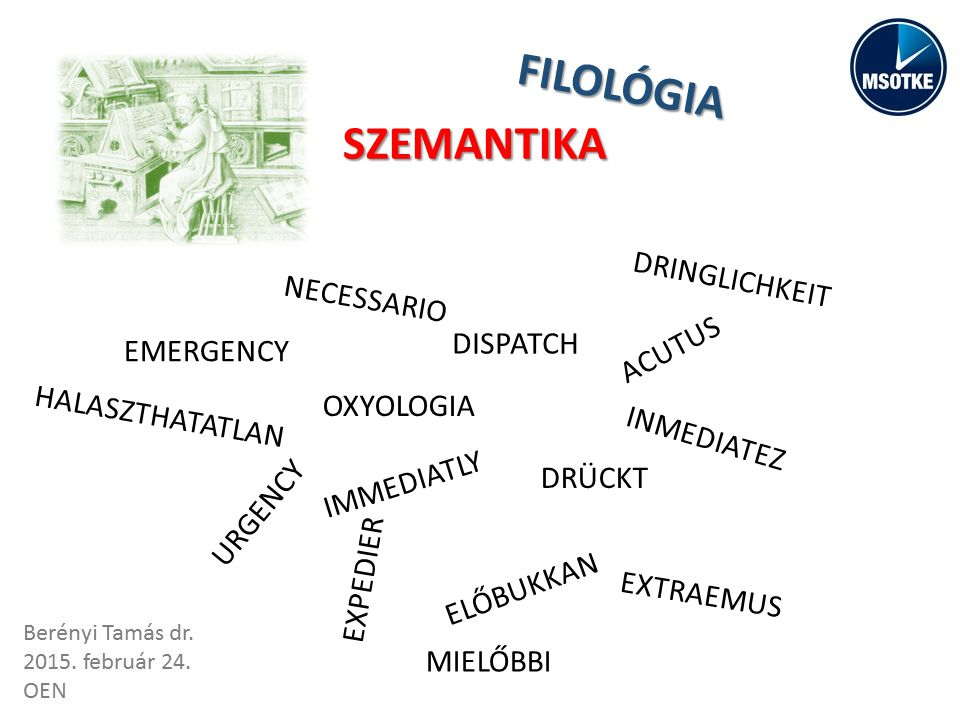 FILOLÓGIA EMERGENCY URGENCY IMMEDIATLY DISPATCH DRÜCKT OXYOLOGIA DRINGLICHKEIT NECESSARIO ACUTUS EXTRAEMUS INMEDIATEZ EXPEDIER SZEMANTIKA HALASZTHATATLAN MIELŐBBI ELŐBUKKAN