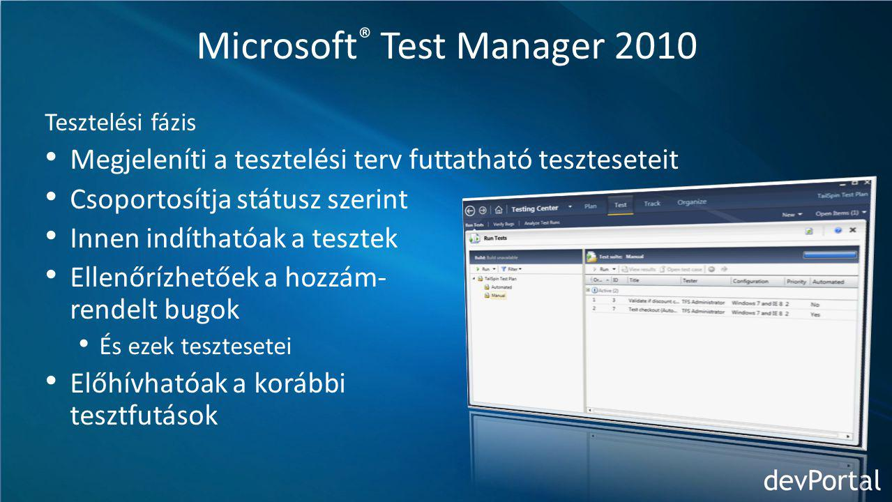 Microsoft ® Test Manager 2010 Tesztelési fázis Megjeleníti a tesztelési terv futtatható teszteseteit Csoportosítja státusz szerint Innen indíthatóak a tesztek Ellenőrízhetőek a hozzám- rendelt bugok És ezek tesztesetei Előhívhatóak a korábbi tesztfutások
