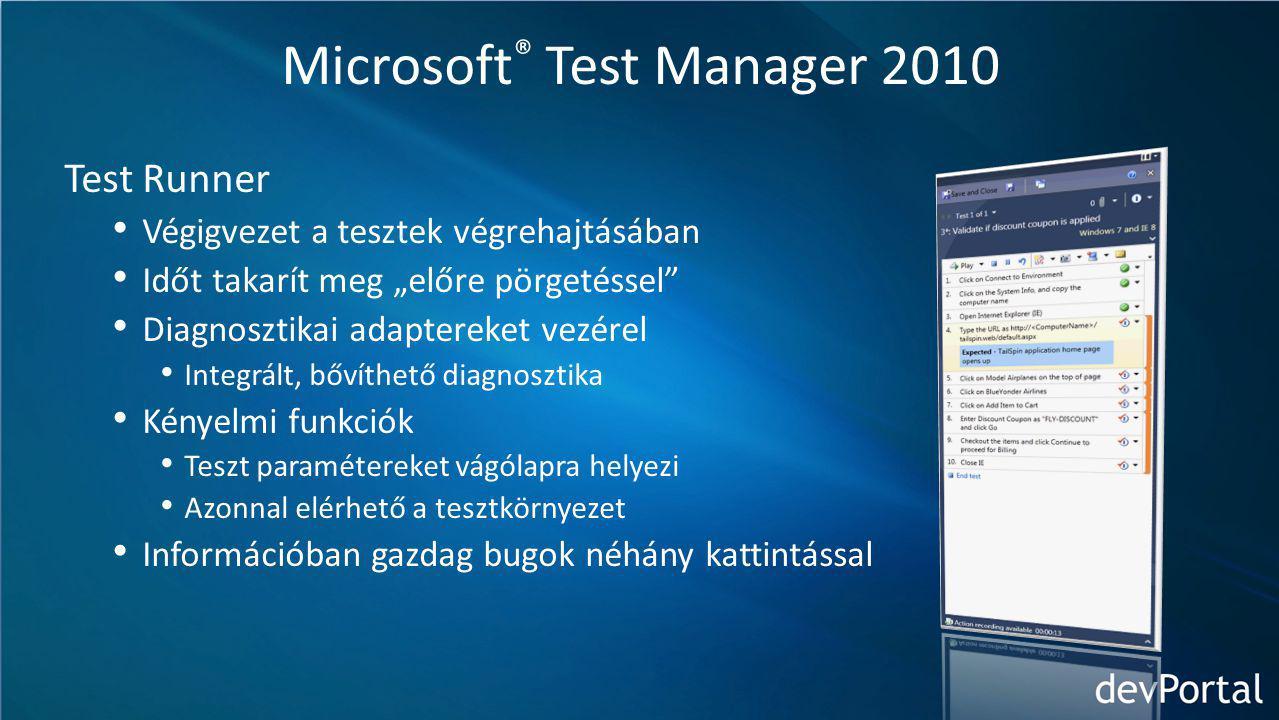 """Microsoft ® Test Manager 2010 Test Runner Végigvezet a tesztek végrehajtásában Időt takarít meg """"előre pörgetéssel Diagnosztikai adaptereket vezérel Integrált, bővíthető diagnosztika Kényelmi funkciók Teszt paramétereket vágólapra helyezi Azonnal elérhető a tesztkörnyezet Információban gazdag bugok néhány kattintással"""