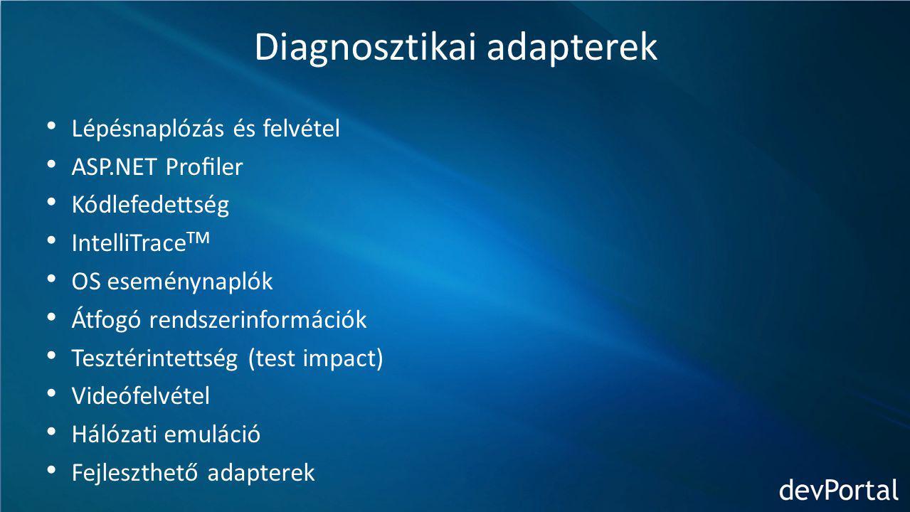 Lépésnaplózás és felvétel ASP.NET Profiler Kódlefedettség IntelliTrace TM OS eseménynaplók Átfogó rendszerinformációk Tesztérintettség (test impact) Videófelvétel Hálózati emuláció Fejleszthető adapterek