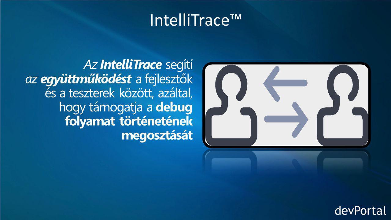 IntelliTrace™ Az IntelliTrace segítí az együttműködést a fejlesztők és a teszterek között, azáltal, hogy támogatja a debug folyamat történetének megosztását