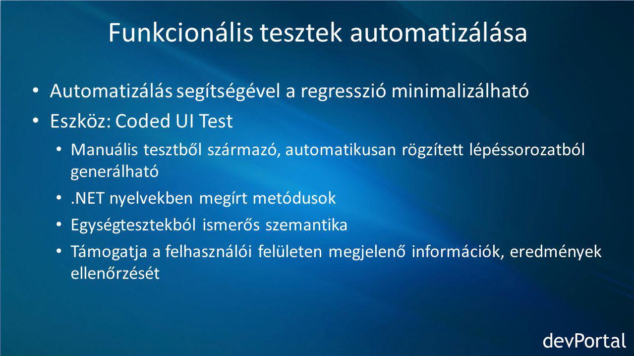 Funkcionális tesztek automatizálása Automatizálás segítségével a regresszió minimalizálható Eszköz: Coded UI Test Manuális tesztből származó, automatikusan rögzített lépéssorozatból generálható.NET nyelvekben megírt metódusok Egységtesztekból ismerős szemantika Támogatja a felhasználói felületen megjelenő információk, eredmények ellenőrzését
