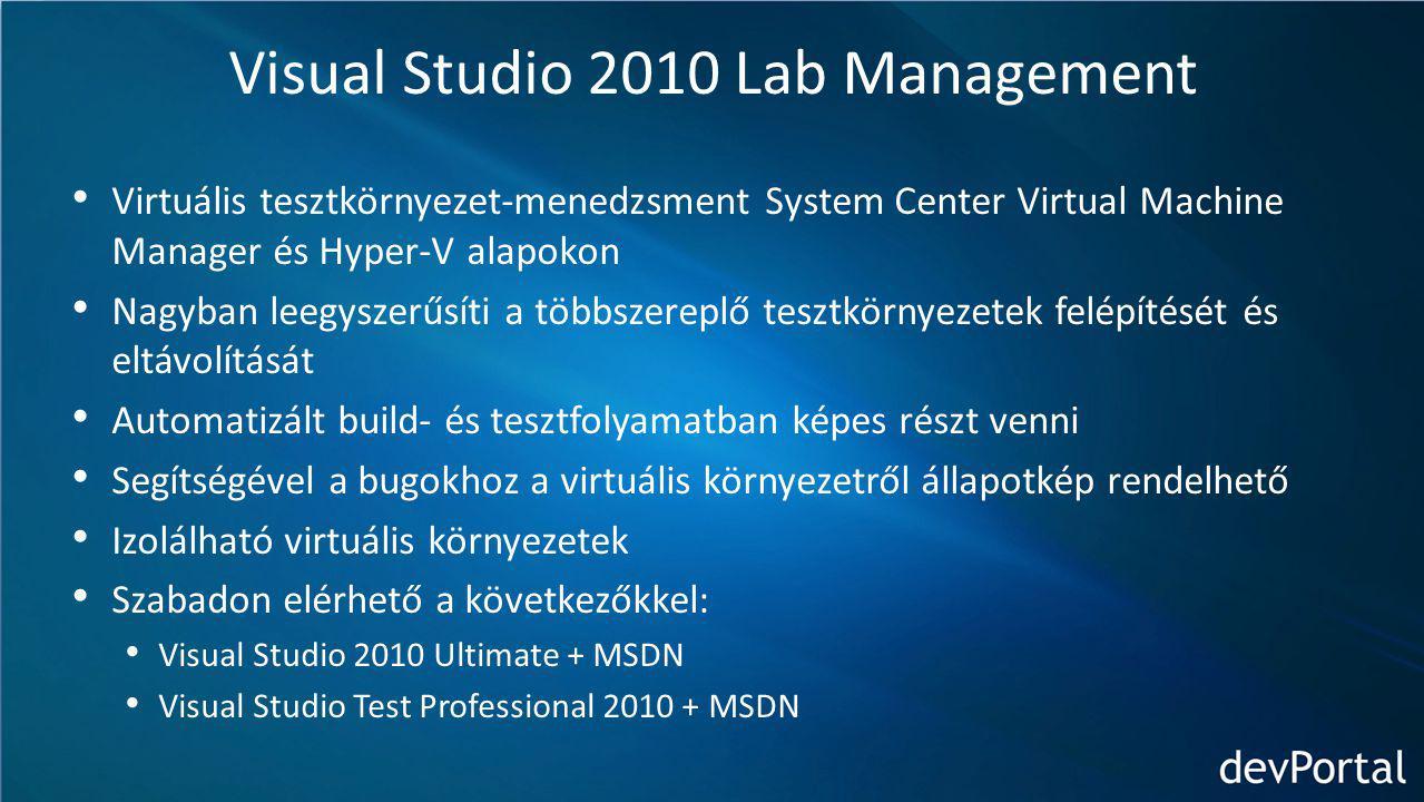 Visual Studio 2010 Lab Management Virtuális tesztkörnyezet-menedzsment System Center Virtual Machine Manager és Hyper-V alapokon Nagyban leegyszerűsíti a többszereplő tesztkörnyezetek felépítését és eltávolítását Automatizált build- és tesztfolyamatban képes részt venni Segítségével a bugokhoz a virtuális környezetről állapotkép rendelhető Izolálható virtuális környezetek Szabadon elérhető a következőkkel: Visual Studio 2010 Ultimate + MSDN Visual Studio Test Professional 2010 + MSDN