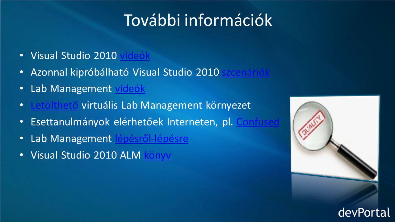 További információk Visual Studio 2010 videókvideók Azonnal kipróbálható Visual Studio 2010 szcenáriókszcenáriók Lab Management videókvideók Letölthető virtuális Lab Management környezet Letölthető Esettanulmányok elérhetőek Interneten, pl.