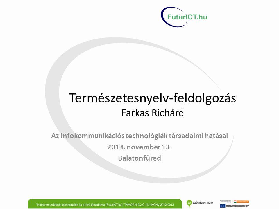 Természetesnyelv-feldolgozás Farkas Richárd Az infokommunikációs technológiák társadalmi hatásai 2013. november 13. Balatonfüred