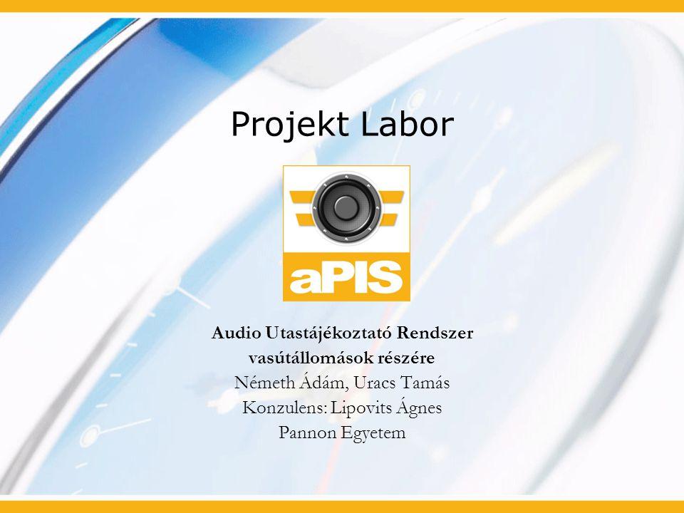 Projekt Labor Audio Utastájékoztató Rendszer vasútállomások részére Németh Ádám, Uracs Tamás Konzulens: Lipovits Ágnes Pannon Egyetem