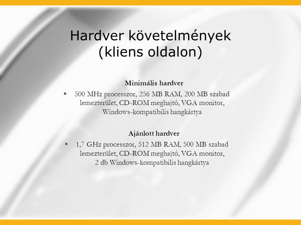 Hardver követelmények (kliens oldalon) Minimális hardver  500 MHz processzor, 256 MB RAM, 200 MB szabad lemezterület, CD-ROM meghajtó, VGA monitor, W