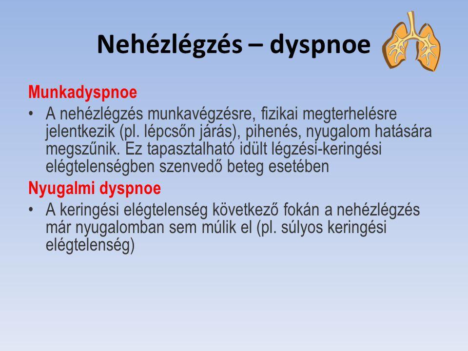 Nehézlégzés – dyspnoe Munkadyspnoe A nehézlégzés munkavégzésre, fizikai megterhelésre jelentkezik (pl. lépcsőn járás), pihenés, nyugalom hatására megs
