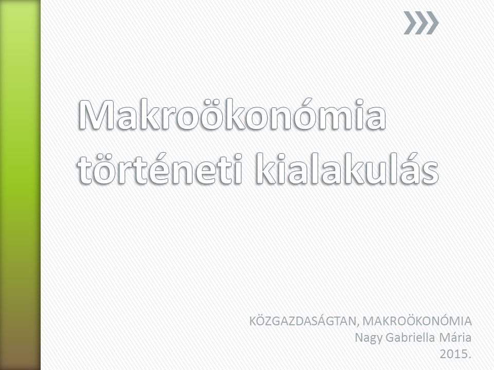 KÖZGAZDASÁGTAN, MAKROÖKONÓMIA Nagy Gabriella Mária 2015.