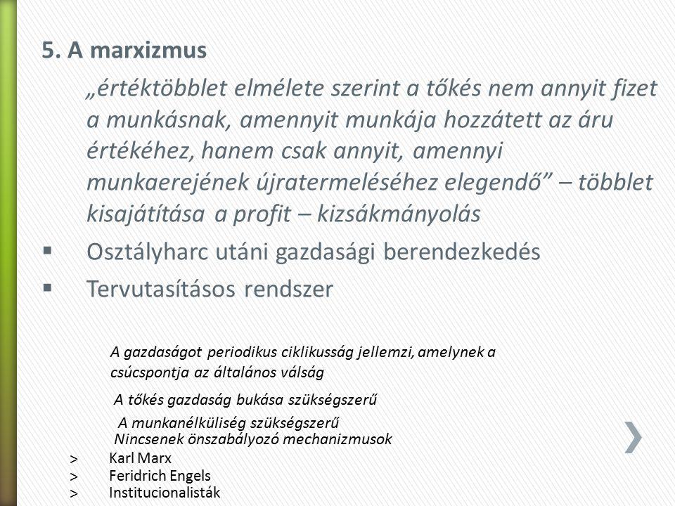 """5. A marxizmus """"értéktöbblet elmélete szerint a tőkés nem annyit fizet a munkásnak, amennyit munkája hozzátett az áru értékéhez, hanem csak annyit, am"""