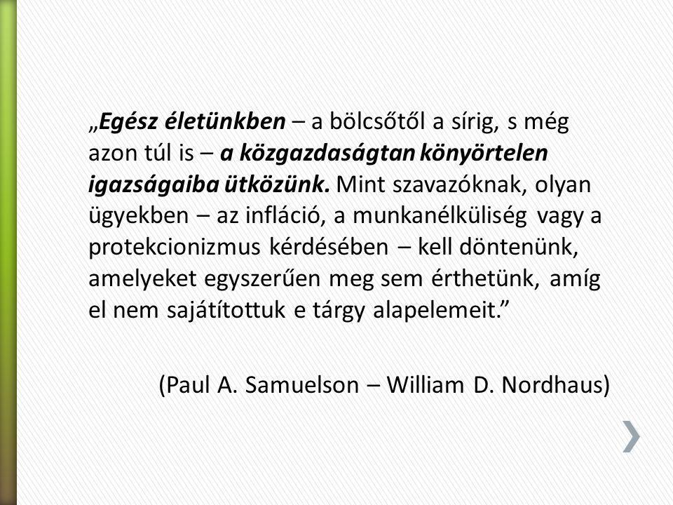 """""""Egész életünkben – a bölcsőtől a sírig, s még azon túl is – a közgazdaságtan könyörtelen igazságaiba ütközünk. Mint szavazóknak, olyan ügyekben – az"""