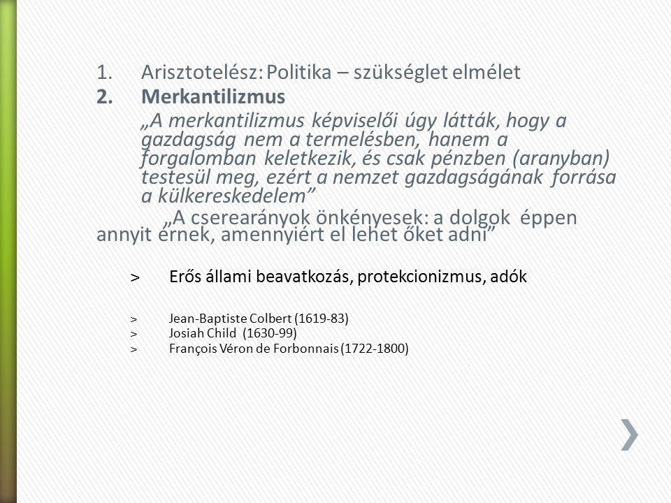 """1.Arisztotelész: Politika – szükséglet elmélet 2.Merkantilizmus """"A merkantilizmus képviselői úgy látták, hogy a gazdagság nem a termelésben, hanem a f"""