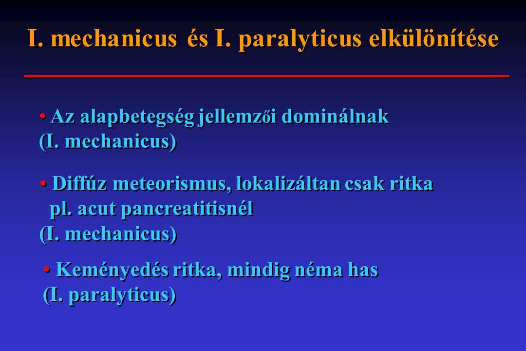 I. mechanicus és I. paralyticus elkülönítése Az alapbetegség jellemz ő i dominálnak (I. mechanicus) Diffúz meteorismus, lokalizáltan csak ritka pl. a