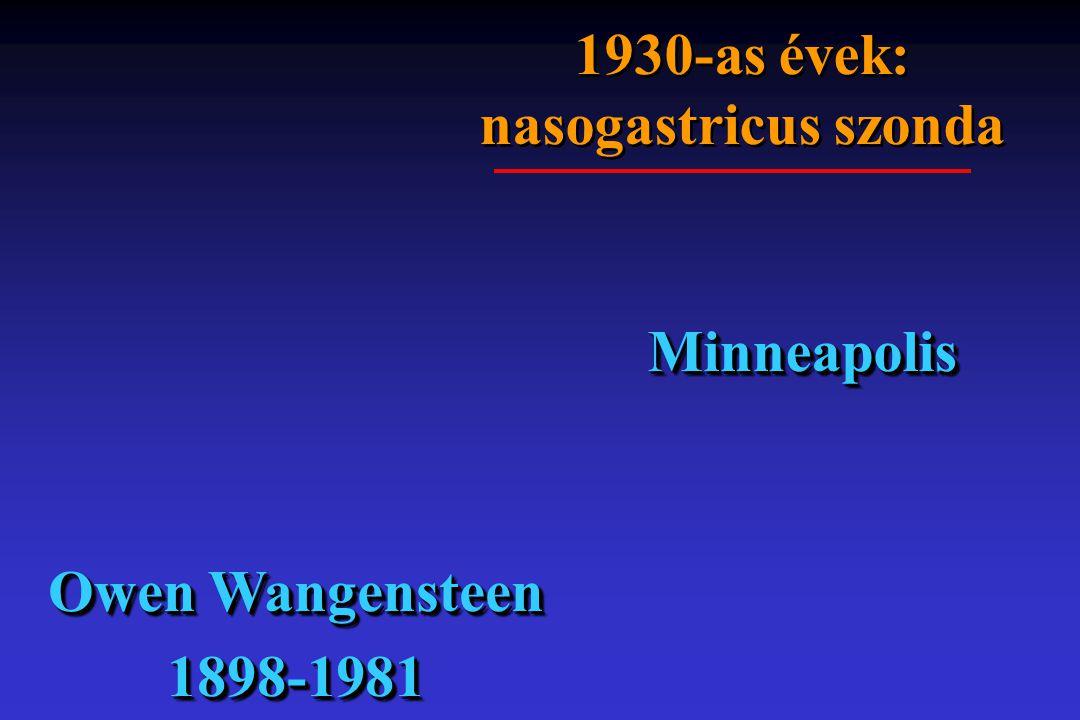 1930-as évek: nasogastricus szonda MinneapolisMinneapolis Owen Wangensteen 1898-1981 1898-1981