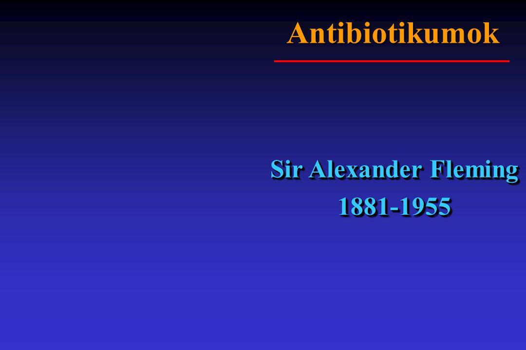 Antibiotikumok Sir Alexander Fleming 1881-1955 1881-1955
