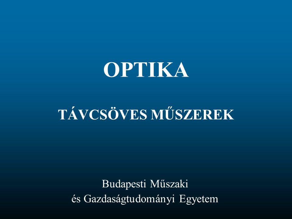 OPTIKA TÁVCSÖVES MŰSZEREK Budapesti Műszaki és Gazdaságtudományi Egyetem
