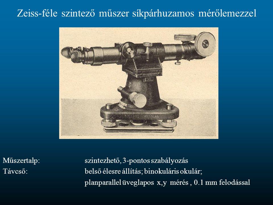 Zeiss-féle szintező műszer síkpárhuzamos mérőlemezzel Műszertalp:szintezhető, 3-pontos szabályozás Távcső:belső élesre állítás; binokuláris okulár; pl