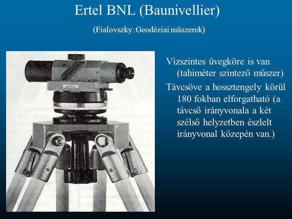 Ertel BNL (Baunivellier) (Fialovszky: Geodéziai műszerek) Vízszintes üvegköre is van (tahiméter szintező műszer) Távcsöve a hossztengely körül 180 fok