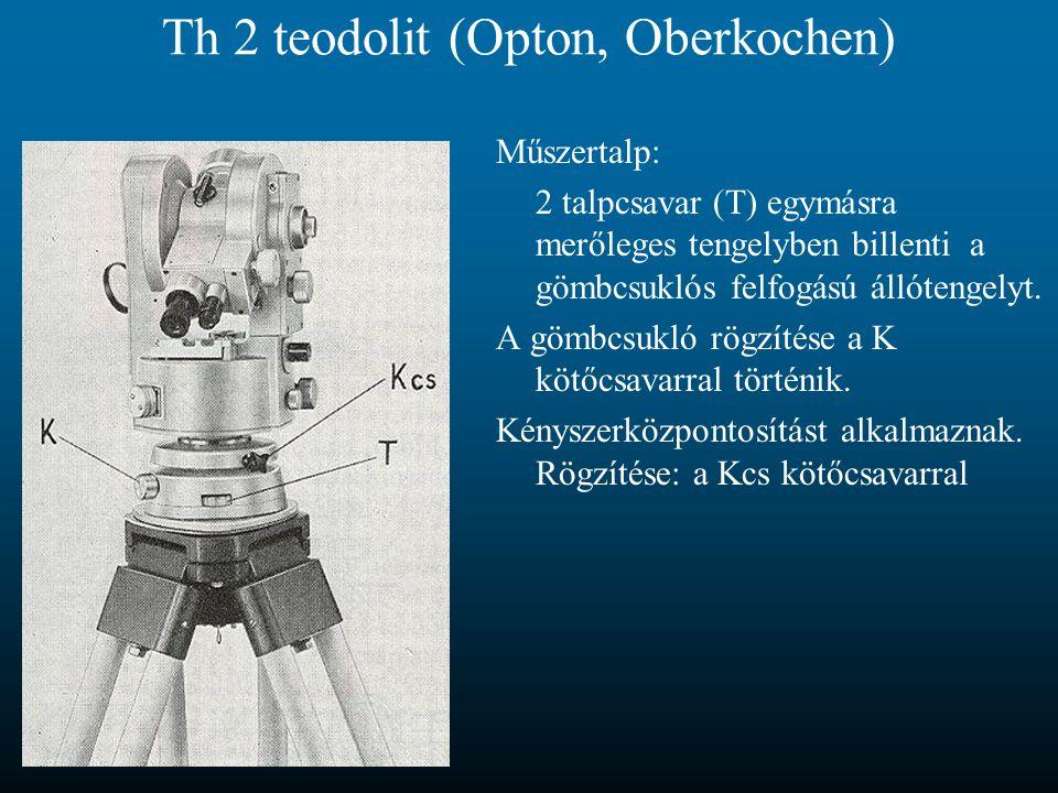 Th 2 teodolit (Opton, Oberkochen) Műszertalp: 2 talpcsavar (T) egymásra merőleges tengelyben billenti a gömbcsuklós felfogású állótengelyt. A gömbcsuk