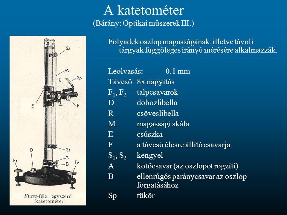 A katetométer (Bárány: Optikai műszerek III.) Folyadék oszlop magasságának, illetve távoli tárgyak függőleges irányú mérésére alkalmazzák. Leolvasás:0