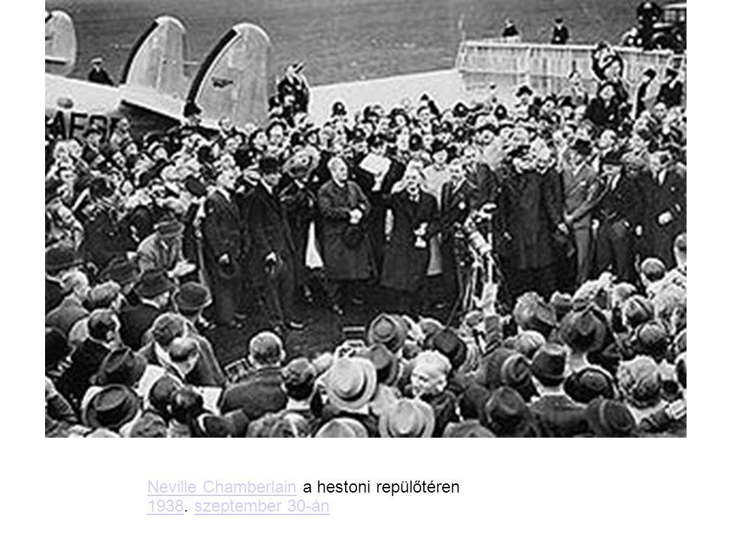 Neville ChamberlainNeville Chamberlain a hestoni repülőtéren 1938. szeptember 30-án 1938szeptember 30-án