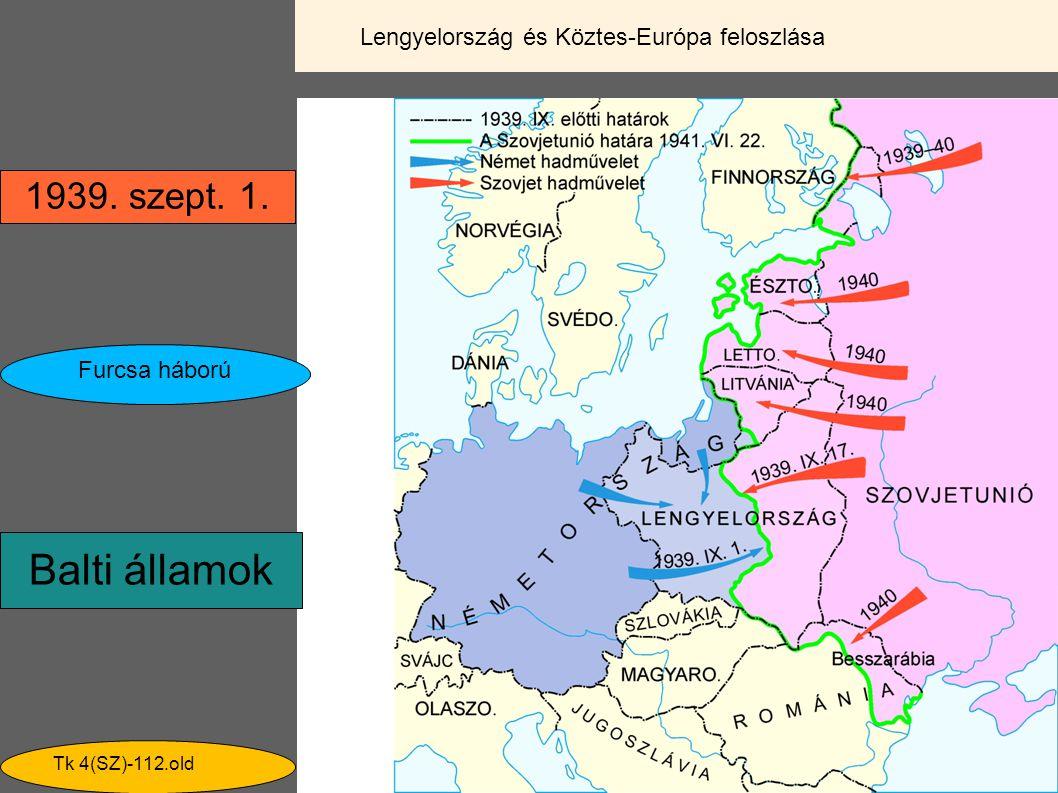 Balti államok 1939. szept. 1. Furcsa háború Lengyelország és Köztes-Európa feloszlása Tk 4(SZ)-112.old