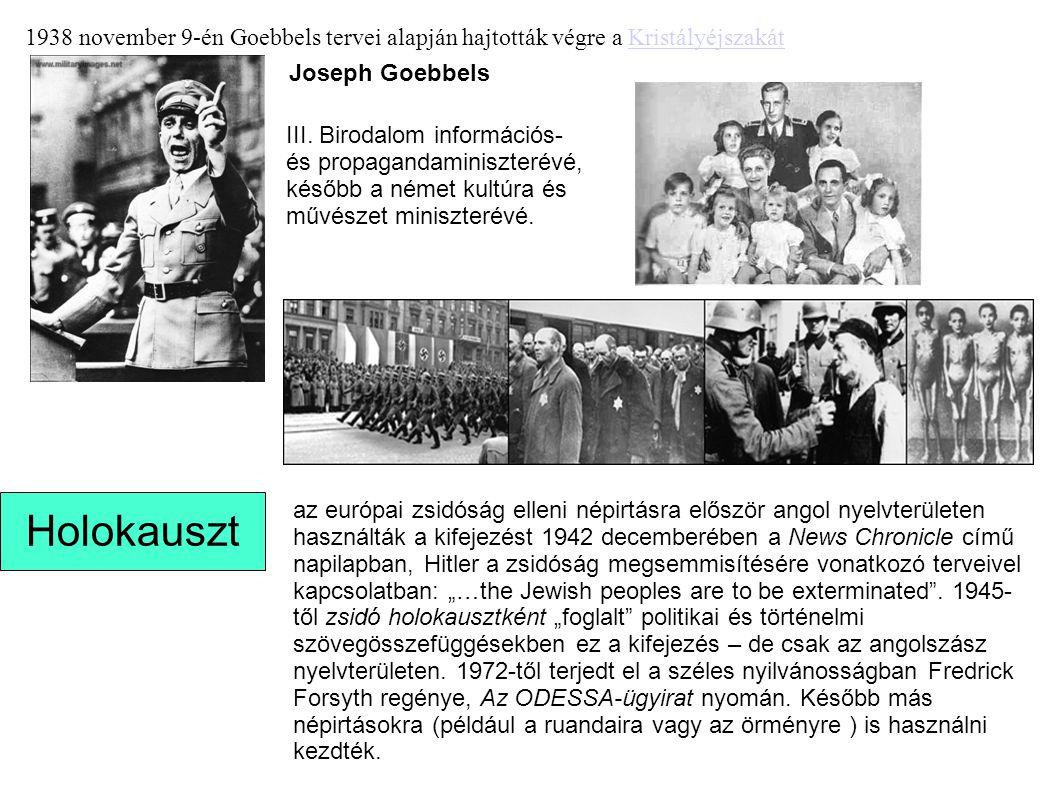 Joseph Goebbels III. Birodalom információs- és propagandaminiszterévé, később a német kultúra és művészet miniszterévé. 1938 november 9-én Goebbels te