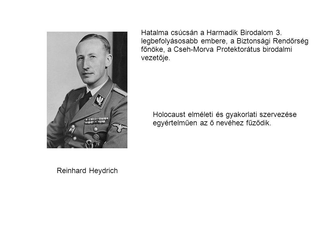 Reinhard Heydrich Hatalma csúcsán a Harmadik Birodalom 3. legbefolyásosabb embere, a Biztonsági Rendőrség főnöke, a Cseh-Morva Protektorátus birodalmi
