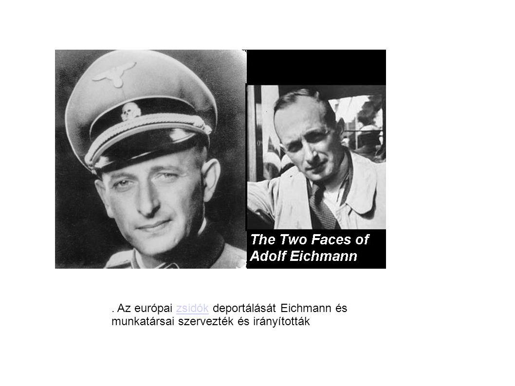 . Az európai zsidók deportálását Eichmann és munkatársai szervezték és irányítottákzsidók