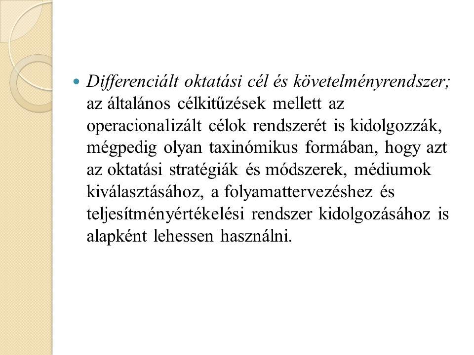 Differenciált oktatási cél és követelményrendszer; az általános célkitűzések mellett az operacionalizált célok rendszerét is kidolgozzák, mégpedig oly