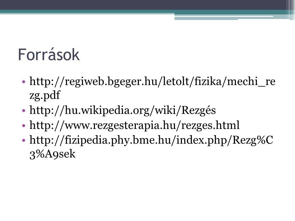 Források http://regiweb.bgeger.hu/letolt/fizika/mechi_re zg.pdf http://hu.wikipedia.org/wiki/Rezgés http://www.rezgesterapia.hu/rezges.html http://fiz