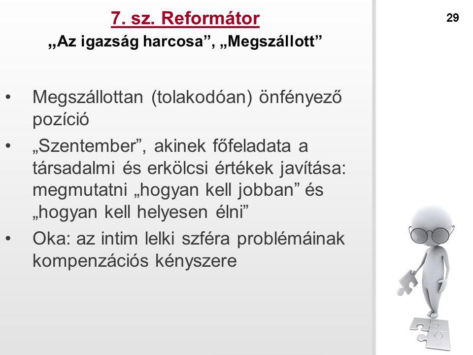 """7. sz. Reformátor """" Az igazság harcosa"""", """"Megszállott"""" Megszállottan (tolakodóan) önfényező pozíció """"Szentember"""", akinek főfeladata a társadalmi és er"""