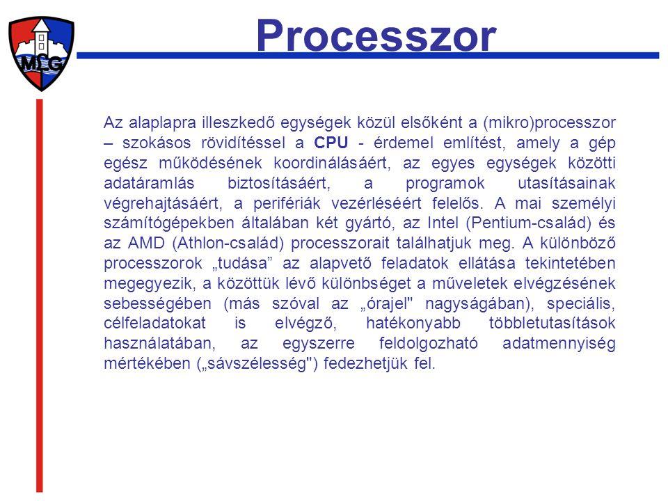 Processzor Az alaplapra illeszkedő egységek közül elsőként a (mikro)processzor – szokásos rövidítéssel a CPU - érdemel említést, amely a gép egész műk