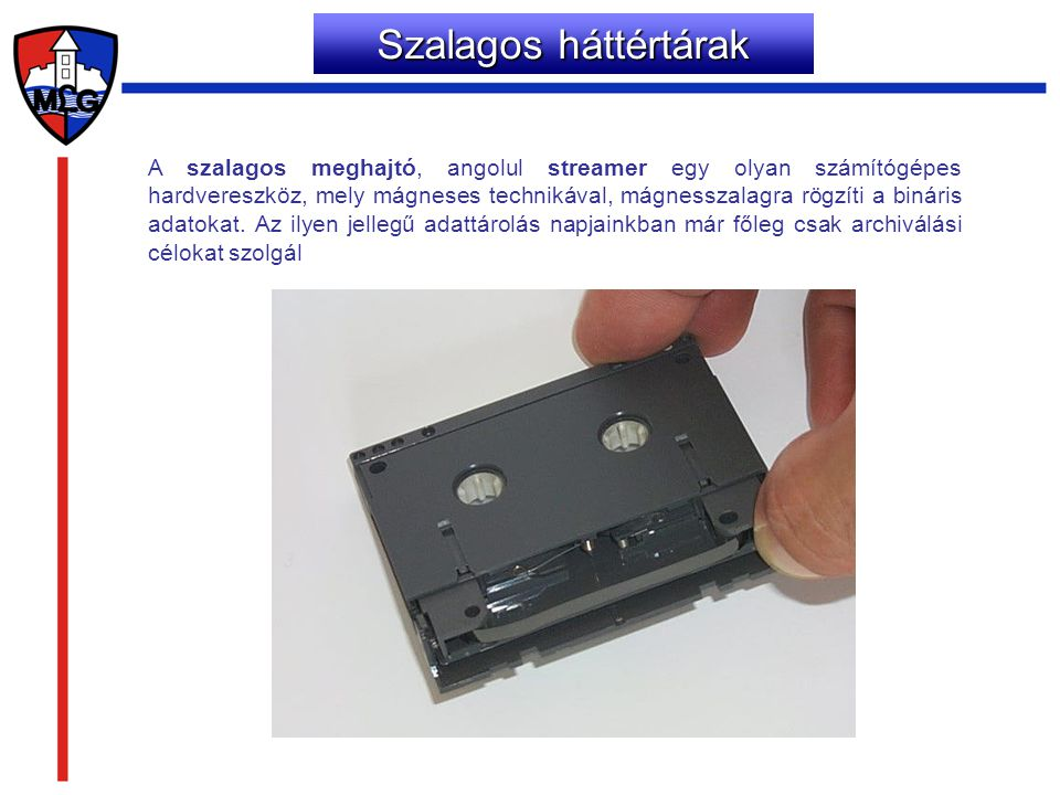 Szalagos háttértárak A szalagos meghajtó, angolul streamer egy olyan számítógépes hardvereszköz, mely mágneses technikával, mágnesszalagra rögzíti a b