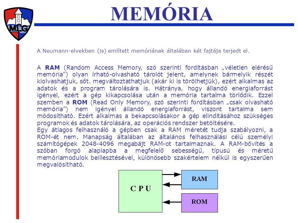 """A Neumann-elvekben (is) említett memóriának általában két fajtája terjedt el. MEMÓRIA A RAM (Random Access Memory, szó szerinti fordításban """"véletlen"""