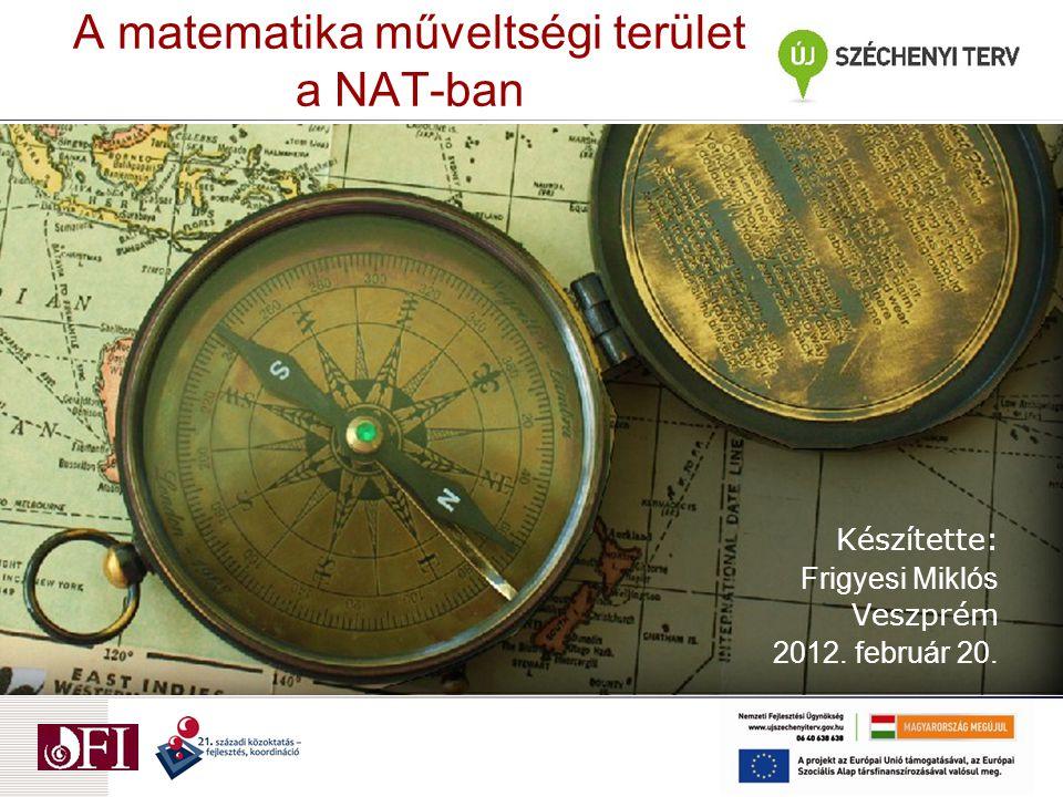 A matematika műveltségi terület a NAT-ban Készítette: Frigyesi Miklós Veszprém 2012. február 20.