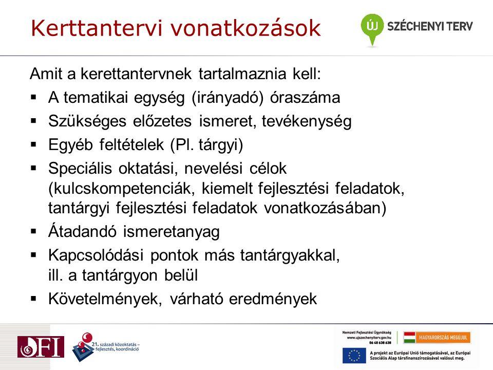Kerttantervi vonatkozások Amit a kerettantervnek tartalmaznia kell:  A tematikai egység (irányadó) óraszáma  Szükséges előzetes ismeret, tevékenység
