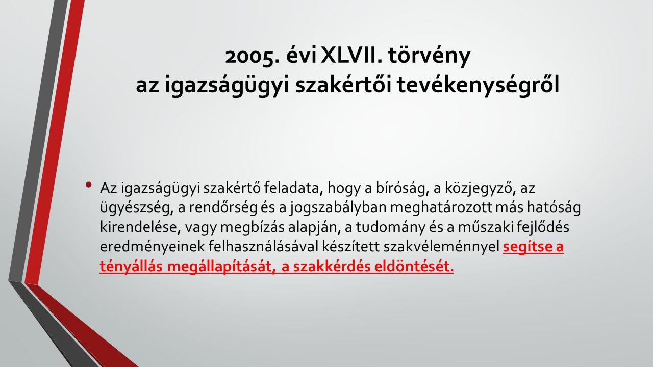 2005. évi XLVII. törvény az igazságügyi szakértői tevékenységről Az igazságügyi szakértő feladata, hogy a bíróság, a közjegyző, az ügyészség, a rendőr