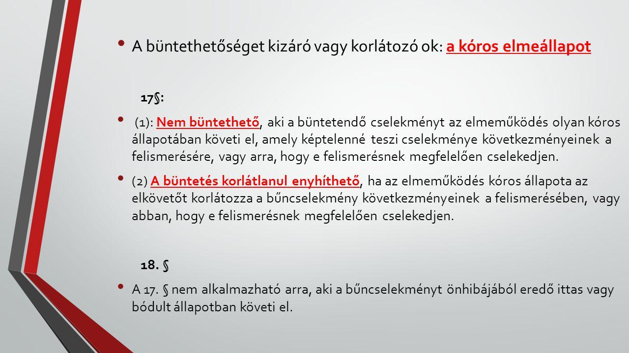 A büntethetőséget kizáró vagy korlátozó ok: a kóros elmeállapot 17§: (1): Nem büntethető, aki a büntetendő cselekményt az elmeműködés olyan kóros álla