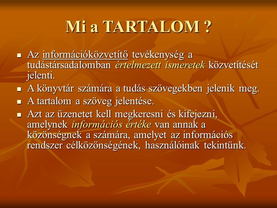 Mi a TARTALOM ? Az információközvetítő tevékenység a tudástársadalomban értelmezett ismeretek közvetítését jelenti. Az információközvetítő tevékenység