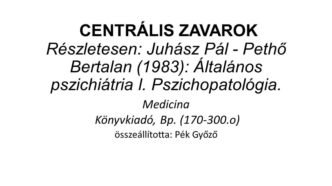 CENTRÁLIS ZAVAROK Részletesen: Juhász Pál - Pethő Bertalan (1983): Általános pszichiátria l.