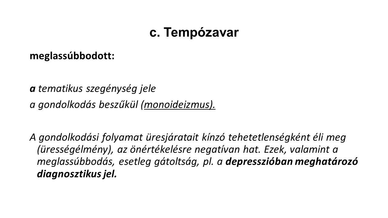c.Tempózavar meglassúbbodott: a tematikus szegénység jele a gondolkodás beszűkül (monoideizmus).