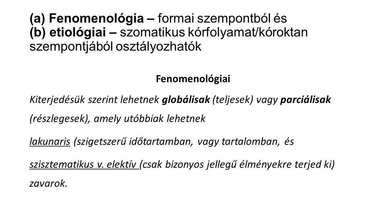 (a) Fenomenológia – formai szempontból és (b) etiológiai – szomatikus kórfolyamat/kóroktan szempontjából osztályozhatók Fenomenológiai Kiterjedésük szerint lehetnek globálisak (teljesek) vagy parciálisak (részlegesek), amely utóbbiak lehetnek lakunaris (szigetszerű időtartamban, vagy tartalomban, és szisztematikus v.